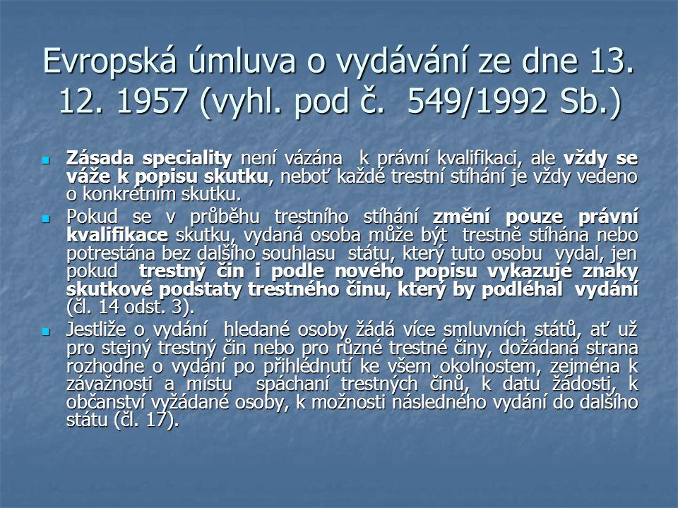 Evropská úmluva o vydávání ze dne 13. 12. 1957 (vyhl. pod č. 549/1992 Sb.) Zásada speciality není vázána k právní kvalifikaci, ale vždy se váže k popi