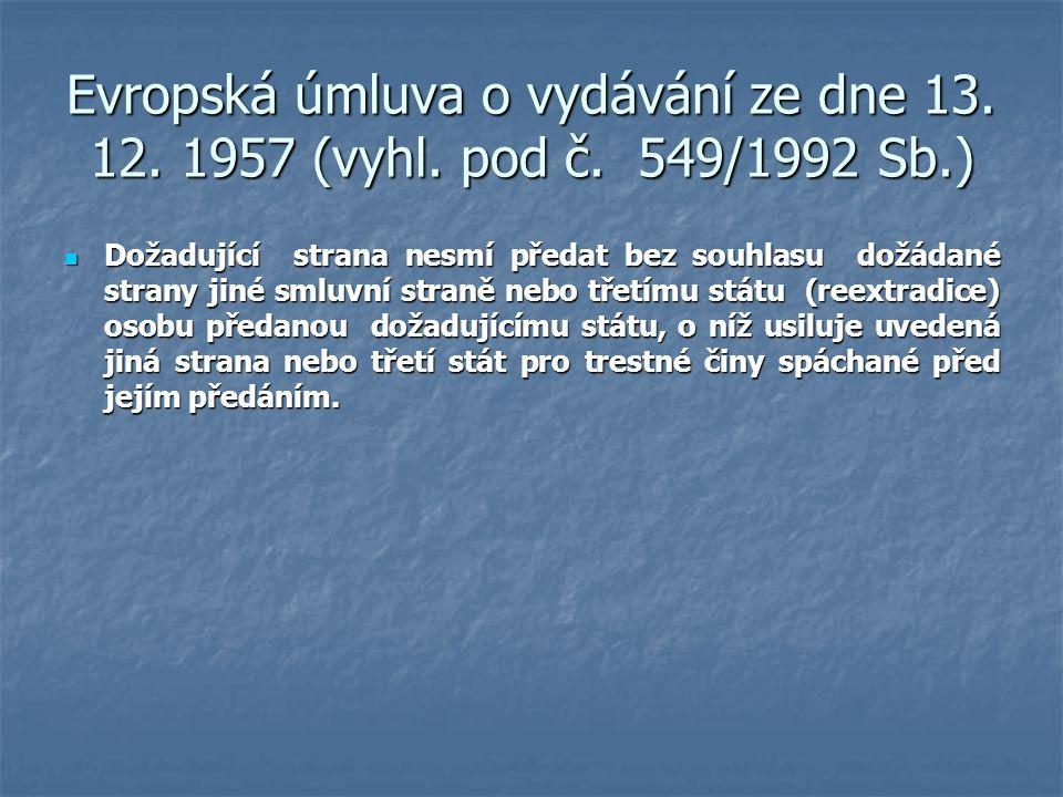 Evropská úmluva o vydávání ze dne 13. 12. 1957 (vyhl. pod č. 549/1992 Sb.) Dožadující strana nesmí předat bez souhlasu dožádané strany jiné smluvní st