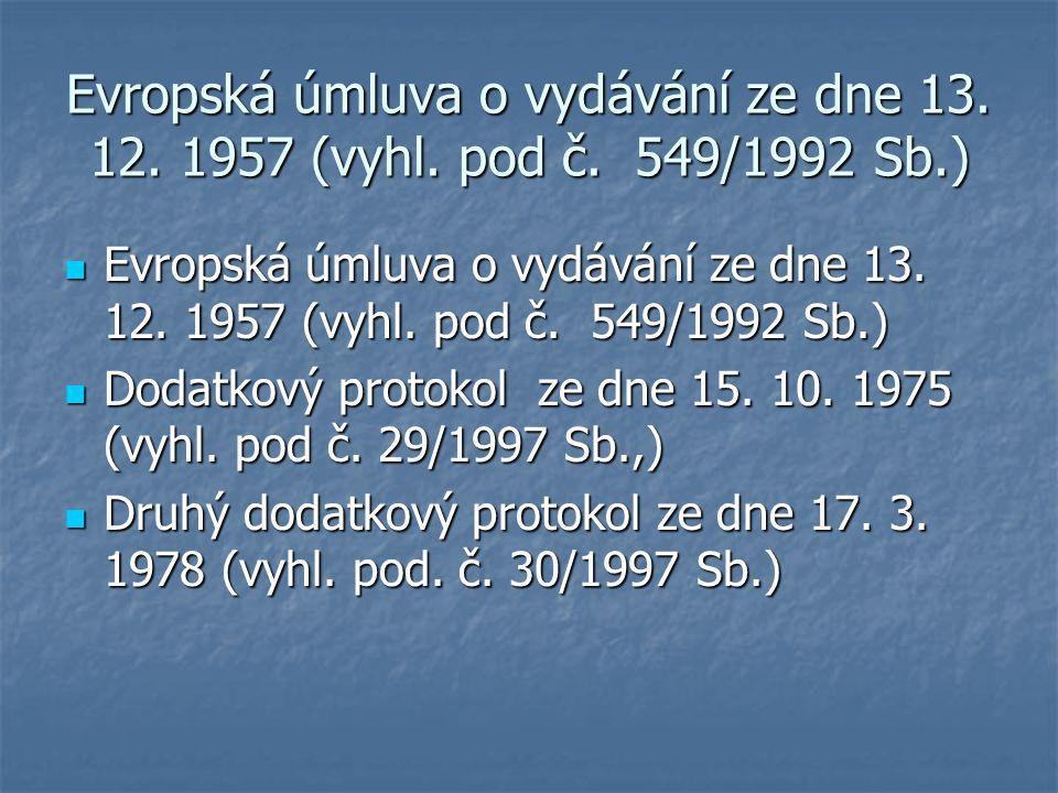 Evropská úmluva o vydávání ze dne 13. 12. 1957 (vyhl. pod č. 549/1992 Sb.) Evropská úmluva o vydávání ze dne 13. 12. 1957 (vyhl. pod č. 549/1992 Sb.)