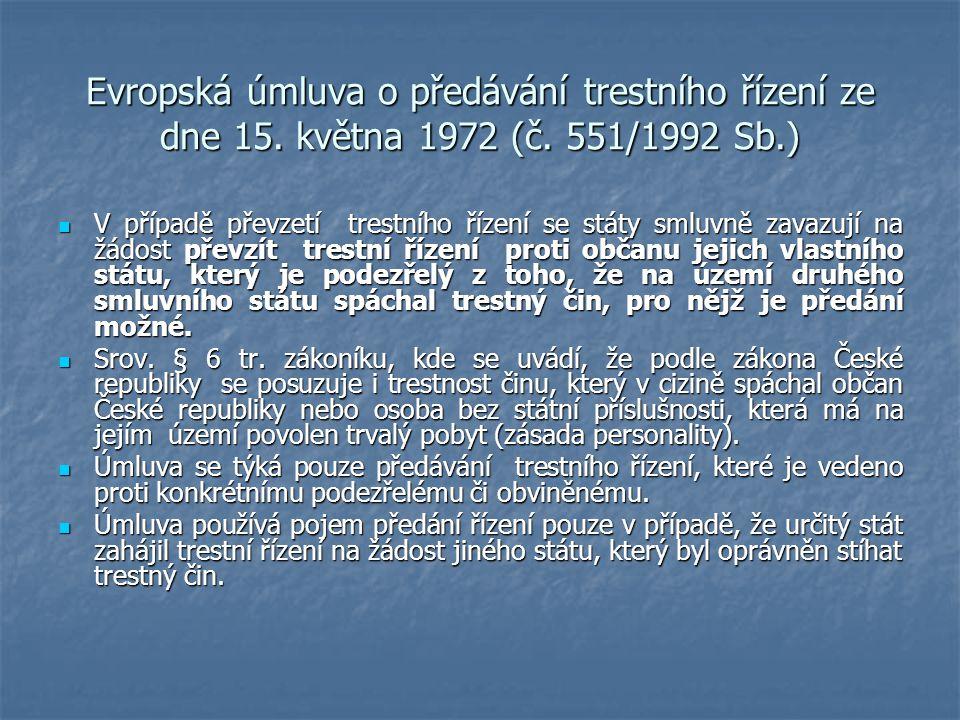 Evropská úmluva o předávání trestního řízení ze dne 15. května 1972 (č. 551/1992 Sb.) V případě převzetí trestního řízení se státy smluvně zavazují na