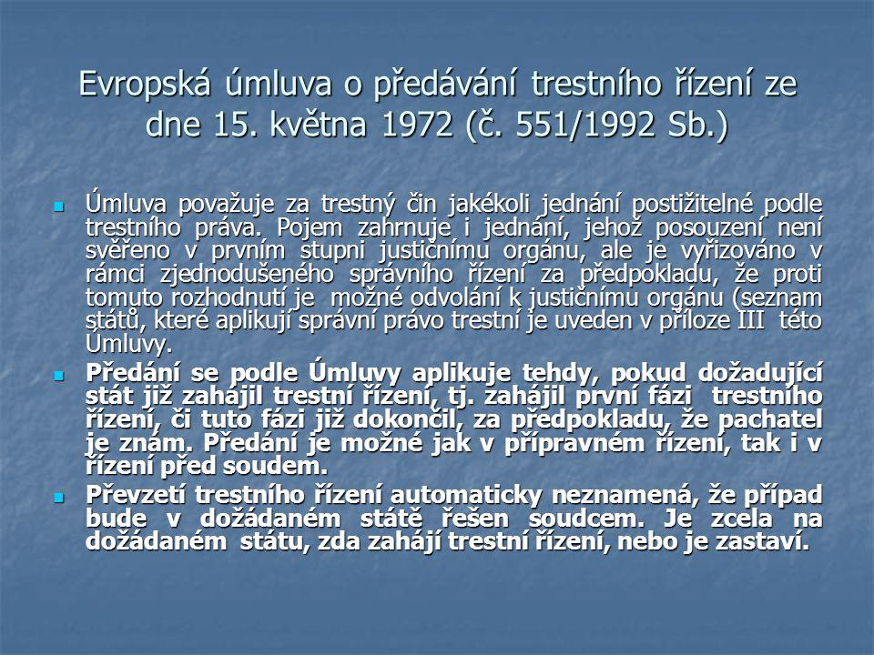 Evropská úmluva o předávání trestního řízení ze dne 15. května 1972 (č. 551/1992 Sb.) Úmluva považuje za trestný čin jakékoli jednání postižitelné pod