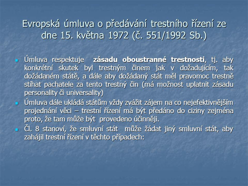Evropská úmluva o předávání trestního řízení ze dne 15. května 1972 (č. 551/1992 Sb.) Úmluva respektuje zásadu oboustranné trestnosti, tj. aby konkrét