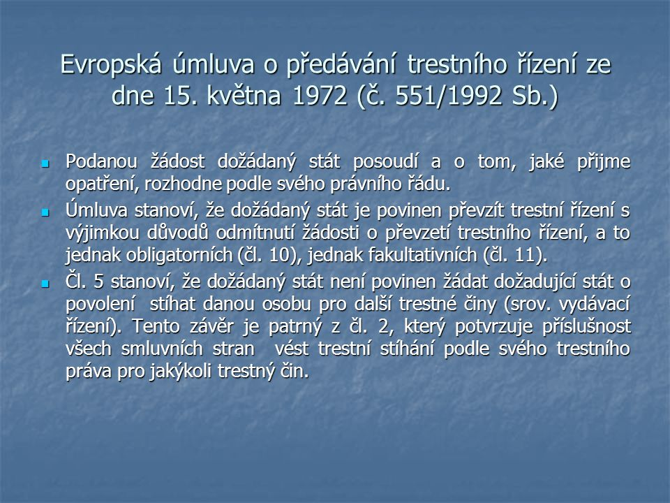 Evropská úmluva o předávání trestního řízení ze dne 15. května 1972 (č. 551/1992 Sb.) Podanou žádost dožádaný stát posoudí a o tom, jaké přijme opatře