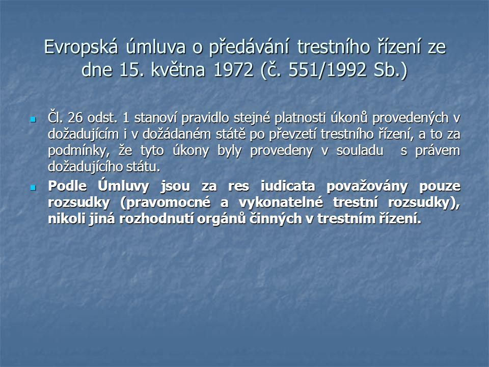 Evropská úmluva o předávání trestního řízení ze dne 15. května 1972 (č. 551/1992 Sb.) Čl. 26 odst. 1 stanoví pravidlo stejné platnosti úkonů provedený