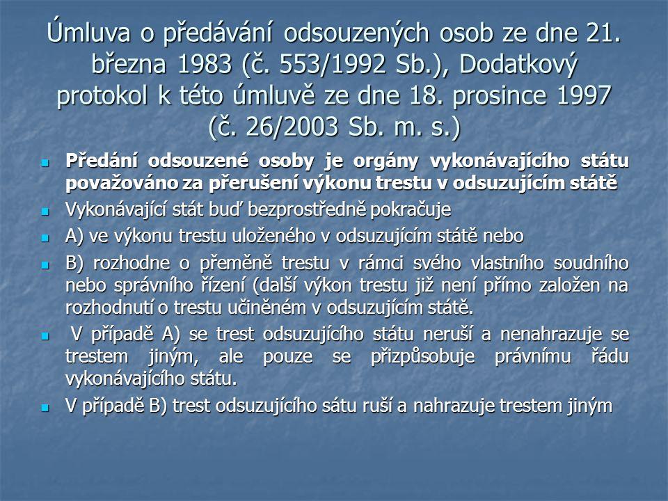 Úmluva o předávání odsouzených osob ze dne 21. března 1983 (č. 553/1992 Sb.), Dodatkový protokol k této úmluvě ze dne 18. prosince 1997 (č. 26/2003 Sb
