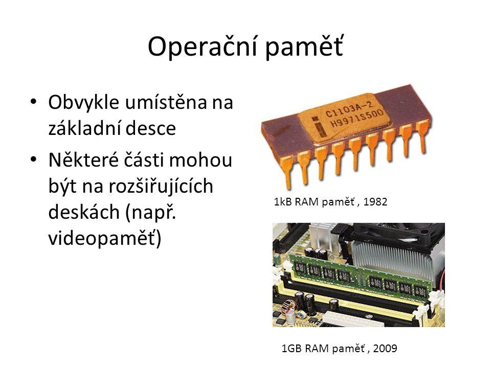 Operační paměť Obvykle umístěna na základní desce Některé části mohou být na rozšiřujících deskách (např. videopaměť) 1kB RAM paměť, 1982 1GB RAM pamě