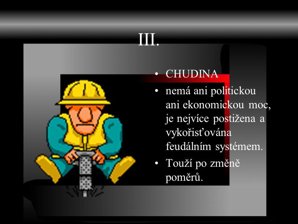 III. CHUDINA nemá ani politickou ani ekonomickou moc, je nejvíce postižena a vykořisťována feudálním systémem. Touží po změně poměrů.