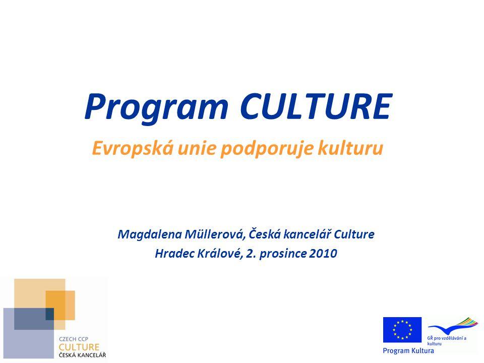 Program CULTURE Evropská unie podporuje kulturu Magdalena Müllerová, Česká kancelář Culture Hradec Králové, 2.