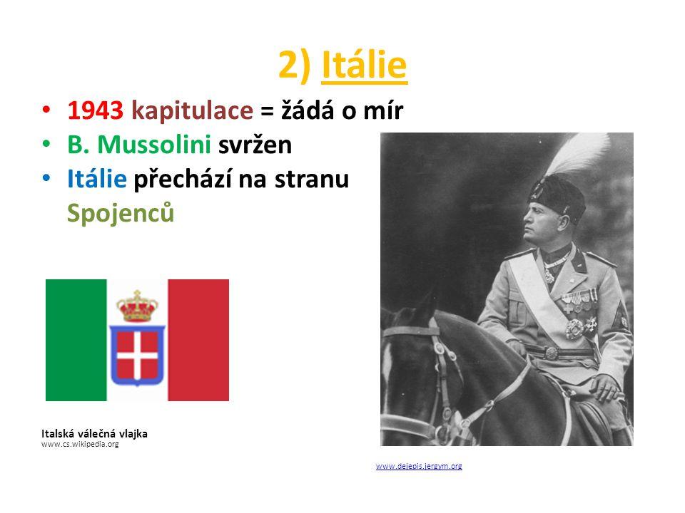 2) Itálie 1943 kapitulace = žádá o mír B.