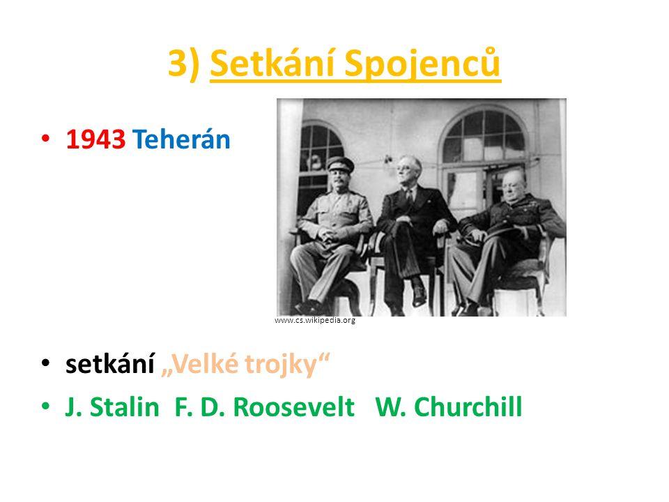 """3) Setkání Spojenců 1943 Teherán www.cs.wikipedia.org setkání """"Velké trojky J."""