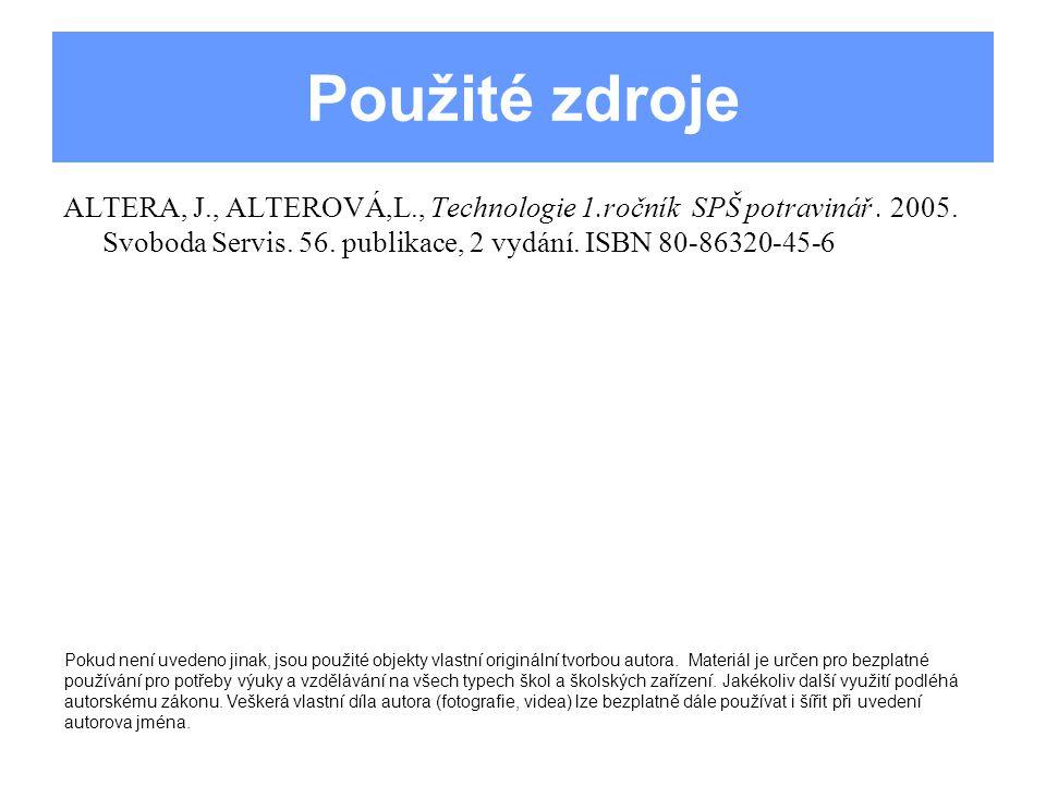 Použité zdroje ALTERA, J., ALTEROVÁ,L., Technologie 1.ročník SPŠ potravinář. 2005. Svoboda Servis. 56. publikace, 2 vydání. ISBN 80-86320-45-6 Pokud n