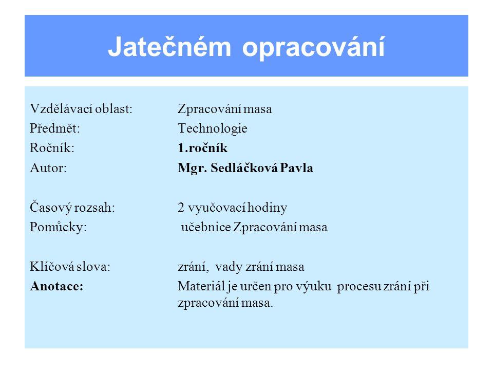 Jatečném opracování Vzdělávací oblast:Zpracování masa Předmět:Technologie Ročník:1.ročník Autor:Mgr. Sedláčková Pavla Časový rozsah:2 vyučovací hodiny