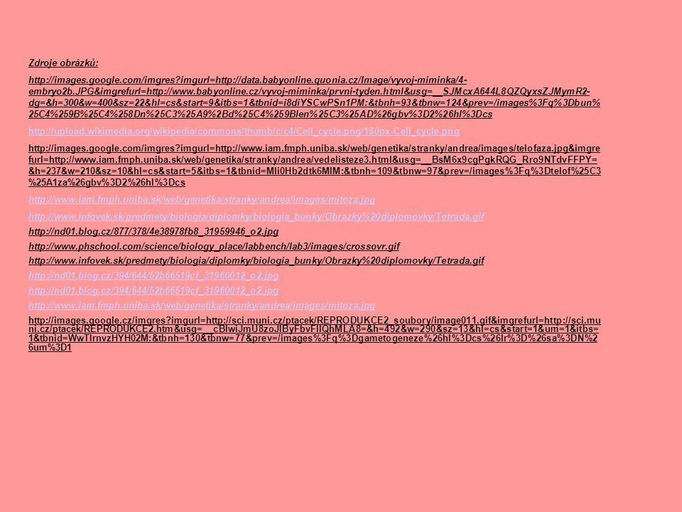 Zdroje obrázků: http://images.google.com/imgres?imgurl=http://data.babyonline.quonia.cz/Image/vyvoj-miminka/4- embryo2b.JPG&imgrefurl=http://www.babyo
