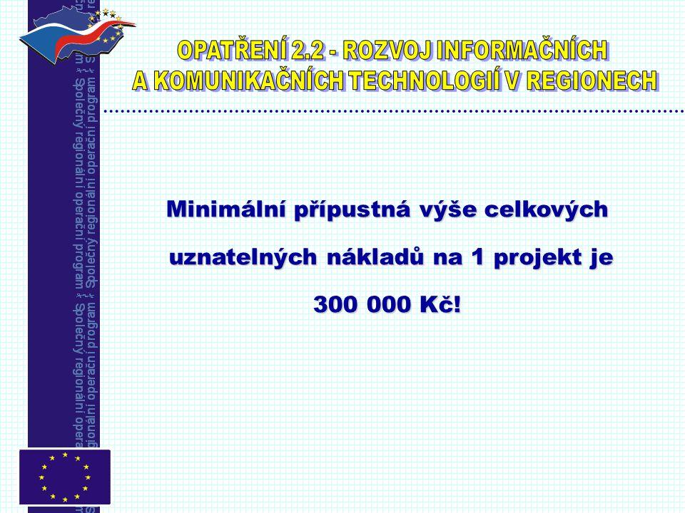 Minimální přípustná výše celkových uznatelných nákladů na 1 projekt je uznatelných nákladů na 1 projekt je 300 000 Kč!