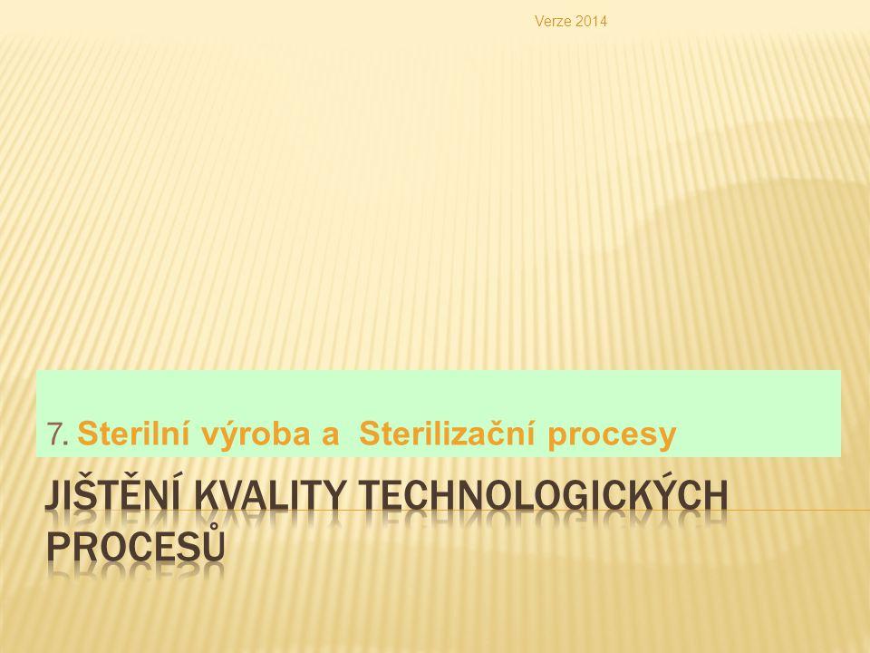 7. Sterilní výroba a Sterilizační procesy Verze 2014