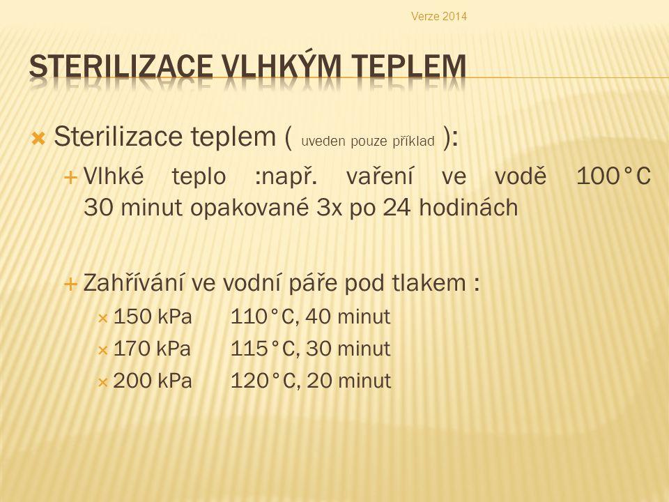  Sterilizace teplem ( uveden pouze příklad ):  Vlhké teplo :např. vaření ve vodě 100°C 30 minut opakované 3x po 24 hodinách  Zahřívání ve vodní pář