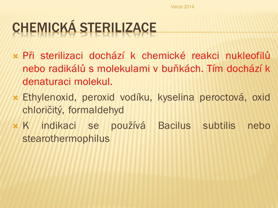  Při sterilizaci dochází k chemické reakci nukleofilů nebo radikálů s molekulami v buňkách. Tím dochází k denaturaci molekul.  Ethylenoxid, peroxid