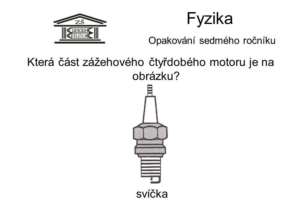 Fyzika Opakování sedmého ročníku svíčka Která část zážehového čtyřdobého motoru je na obrázku?