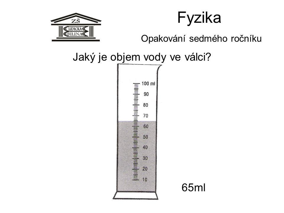 Fyzika Opakování sedmého ročníku 65ml Jaký je objem vody ve válci?