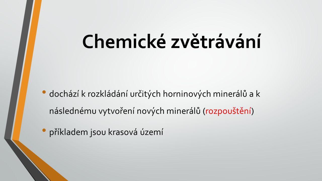 Chemické zvětrávání dochází k rozkládání určitých horninových minerálů a k následnému vytvoření nových minerálů (rozpouštění) příkladem jsou krasová území