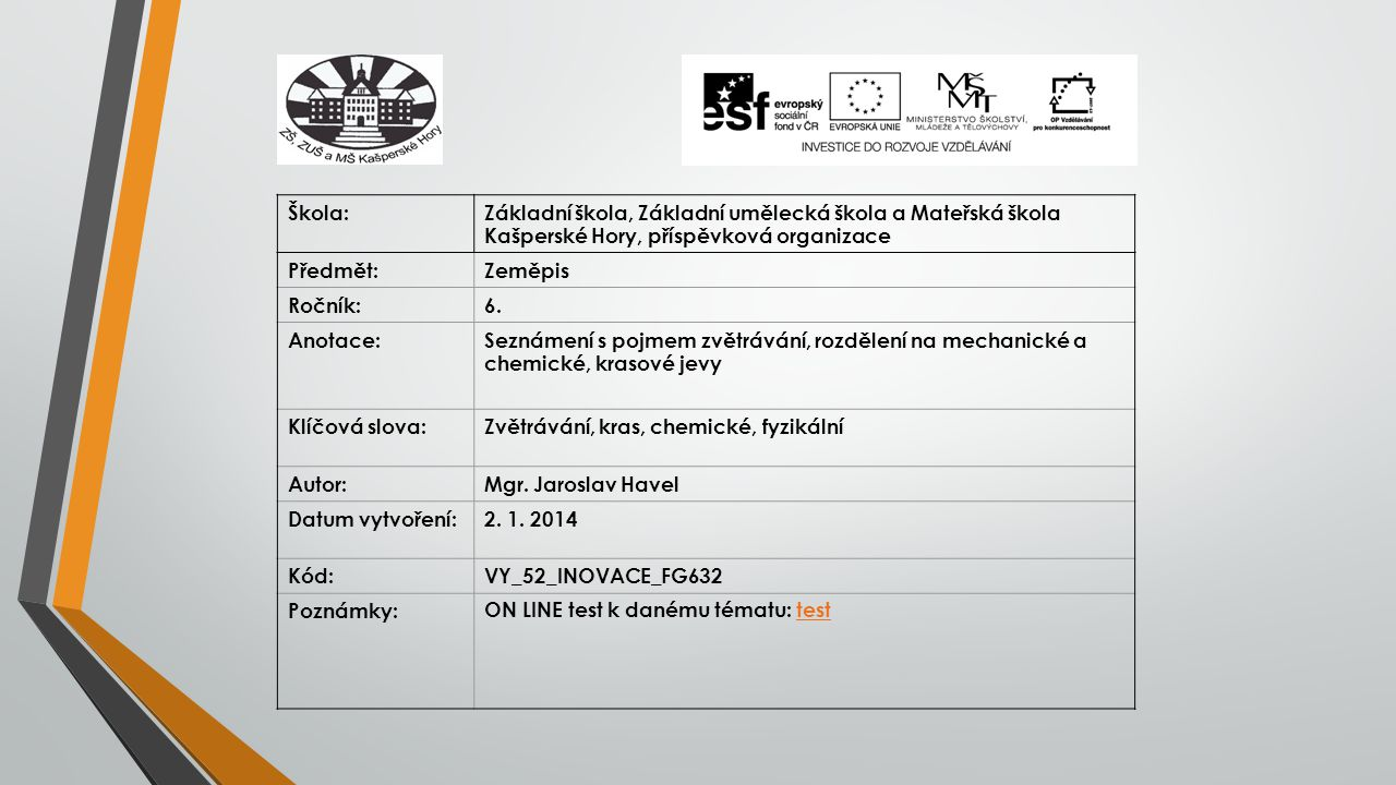 Škola:Základní škola, Základní umělecká škola a Mateřská škola Kašperské Hory, příspěvková organizace Předmět:Zeměpis Ročník:6. Anotace:Seznámení s po