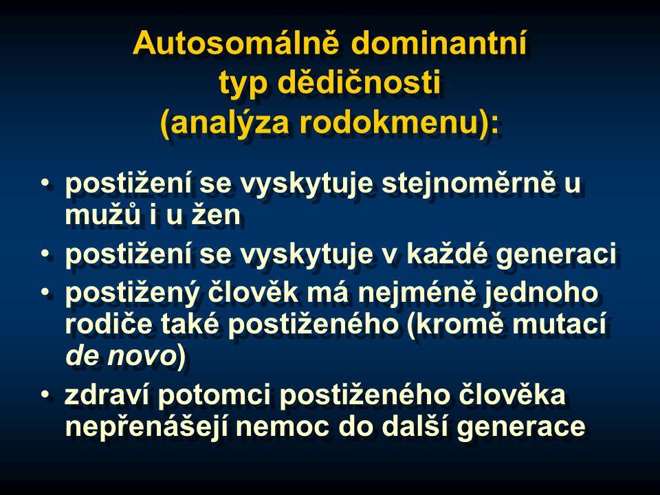 Autosomálně dominantní typ dědičnosti (analýza rodokmenu): postižení se vyskytuje stejnoměrně u mužů i u žen postižení se vyskytuje v každé generaci p