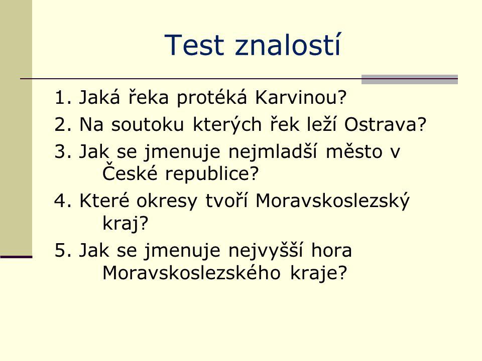 Test znalostí 1. Jaká řeka protéká Karvinou. 2. Na soutoku kterých řek leží Ostrava.