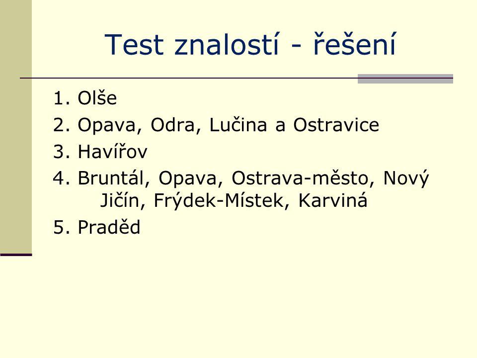 Test znalostí - řešení 1. Olše 2. Opava, Odra, Lučina a Ostravice 3.