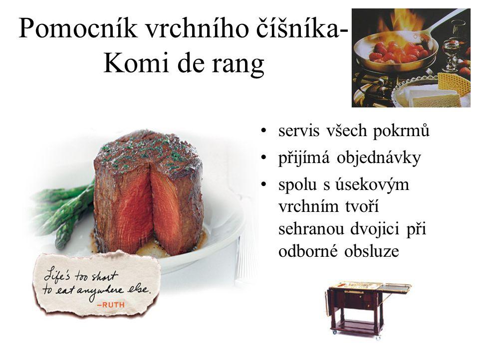 Pomocník vrchního číšníka- Komi de rang servis všech pokrmů přijímá objednávky spolu s úsekovým vrchním tvoří sehranou dvojici při odborné obsluze