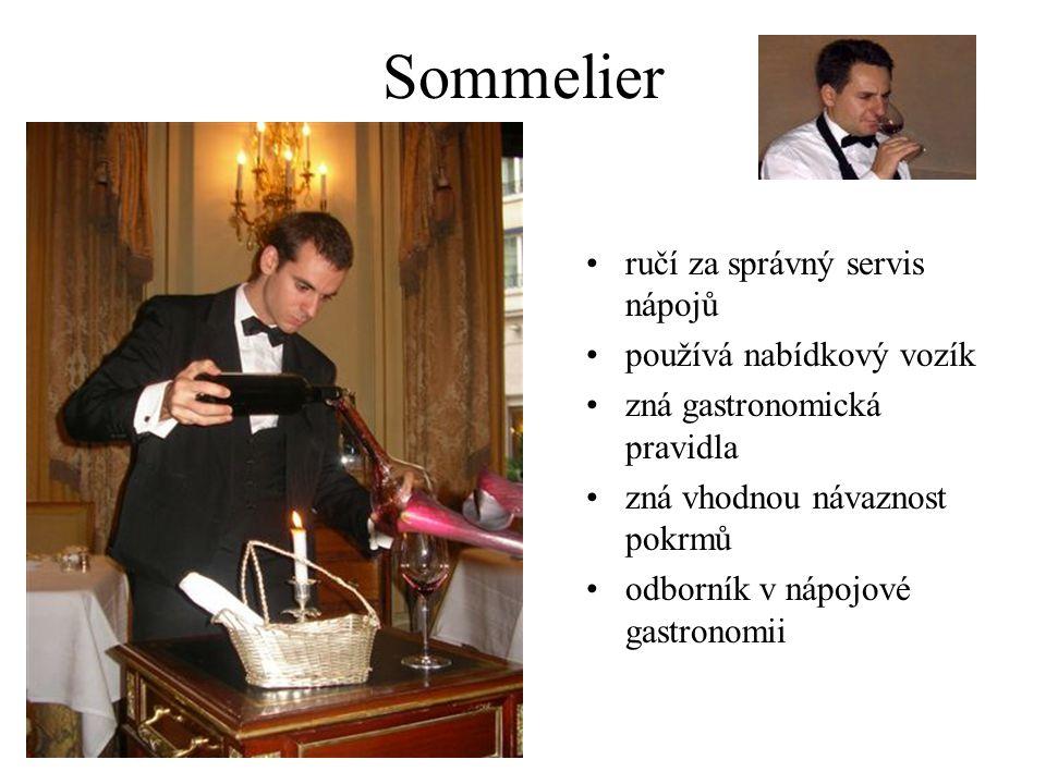 Sommelier ručí za správný servis nápojů používá nabídkový vozík zná gastronomická pravidla zná vhodnou návaznost pokrmů odborník v nápojové gastronomii