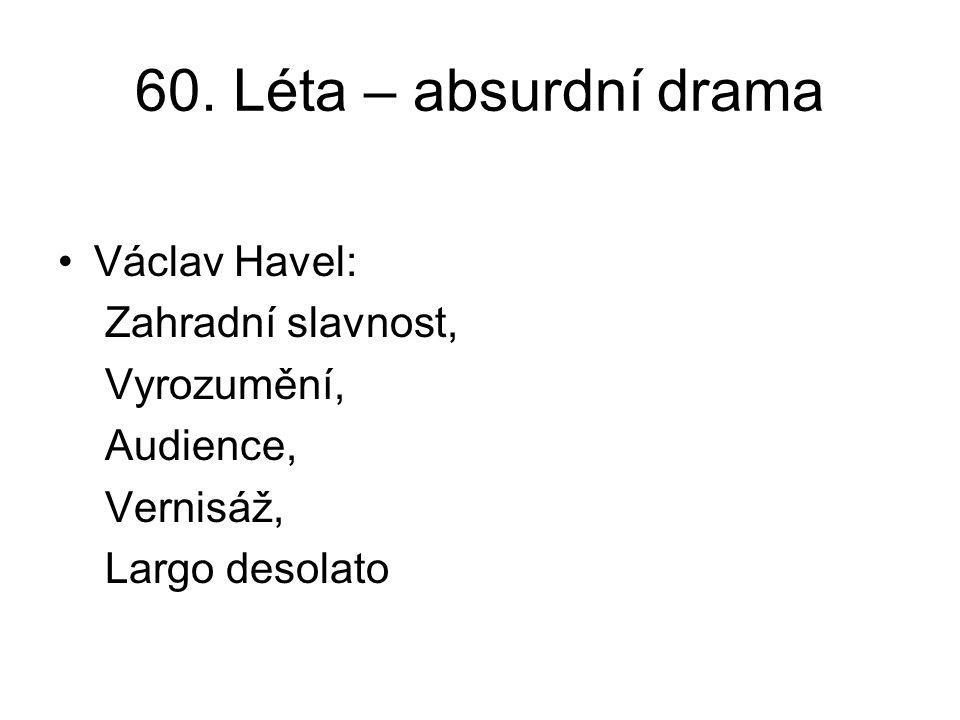 60. Léta – absurdní drama Václav Havel: Zahradní slavnost, Vyrozumění, Audience, Vernisáž, Largo desolato
