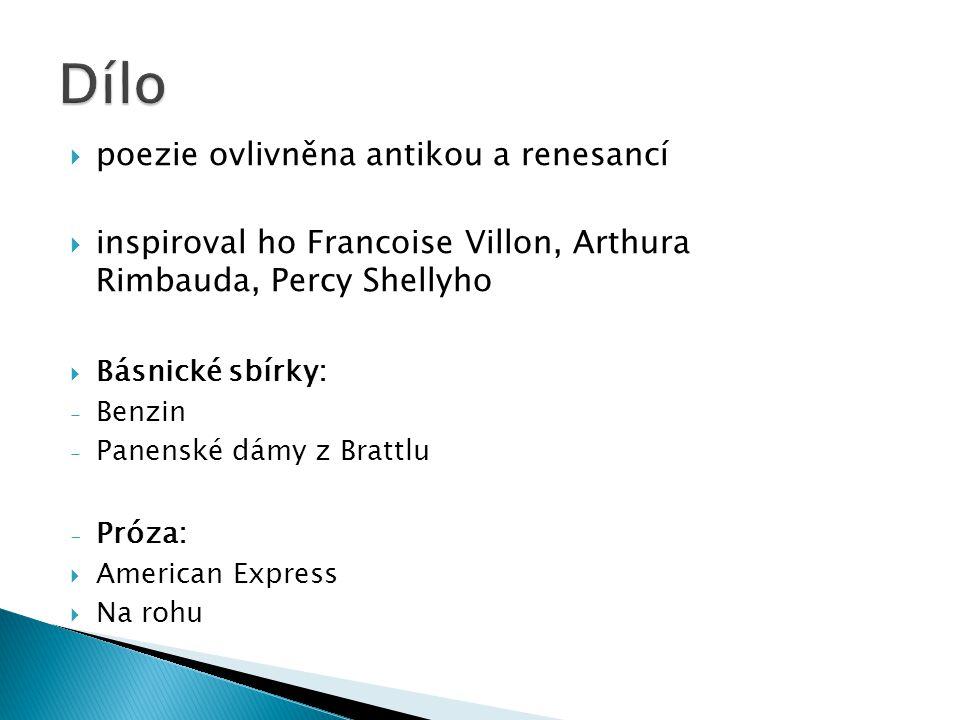  poezie ovlivněna antikou a renesancí  inspiroval ho Francoise Villon, Arthura Rimbauda, Percy Shellyho  Básnické sbírky: - Benzin - Panenské dámy z Brattlu - Próza:  American Express  Na rohu