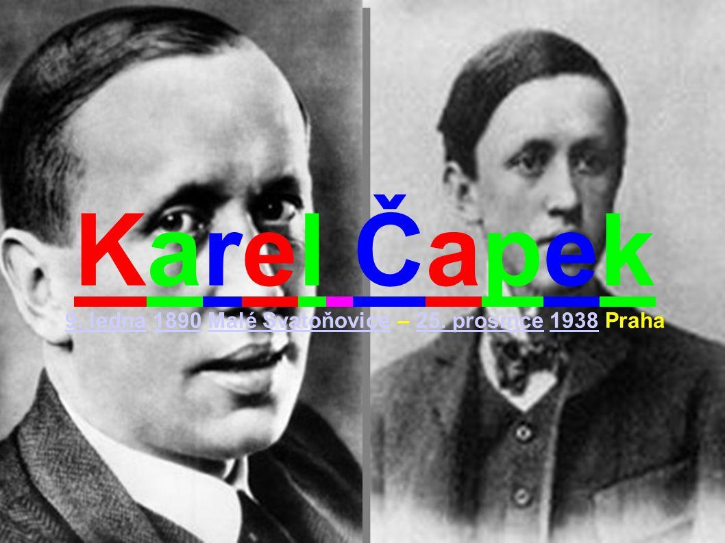 Karel Čapek 9. ledna9. ledna 1890 Malé Svatoňovice – 25. prosince 1938 Praha1890Malé Svatoňovice25. prosince1938