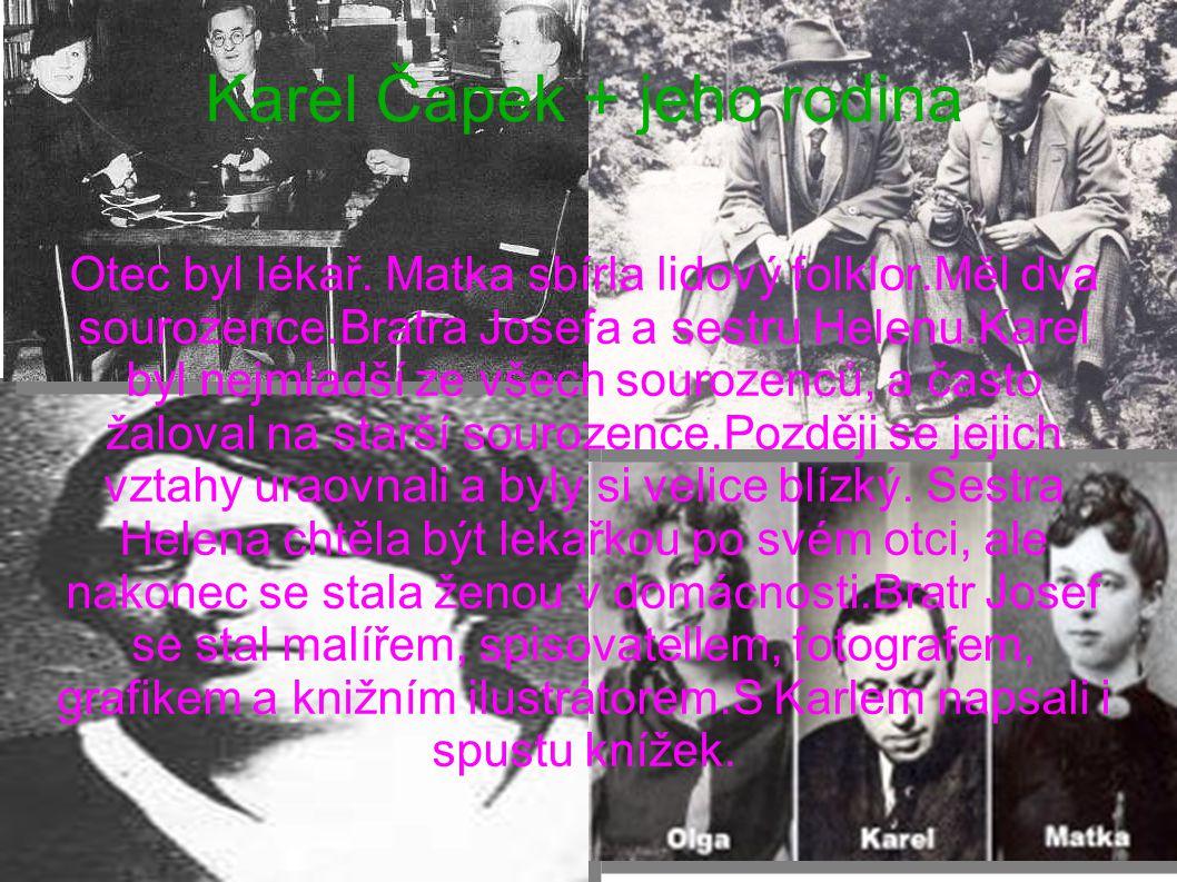 Karel Čapek + jeho rodina Otec byl lékař. Matka sbírla lidový folklor.Měl dva sourozence.Bratra Josefa a sestru Helenu.Karel byl nejmladší ze všech so