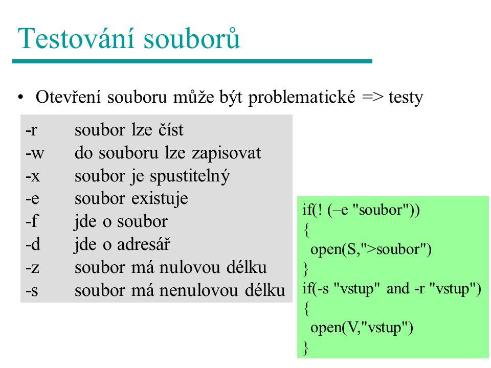 Testování souborů Otevření souboru může být problematické => testy -rsoubor lze číst -wdo souboru lze zapisovat -xsoubor je spustitelný -esoubor existuje -fjde o soubor -djde o adresář -zsoubor má nulovou délku -ssoubor má nenulovou délku if(.