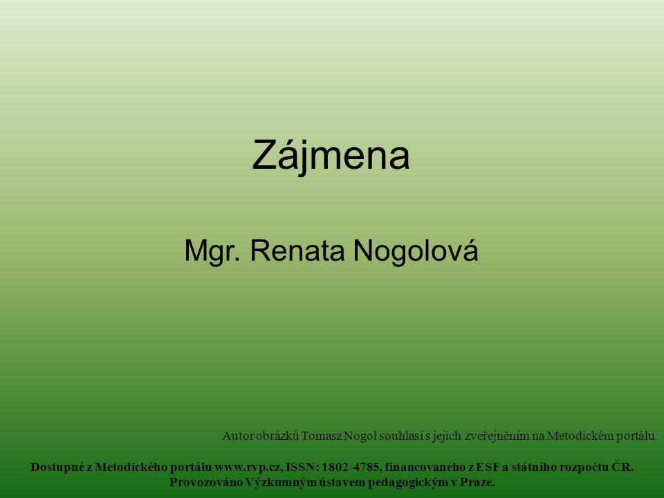 Zájmena Mgr. Renata Nogolová Autor obrázků Tomasz Nogol souhlasí s jejich zveřejněním na Metodickém portálu. Dostupné z Metodického portálu www.rvp.cz