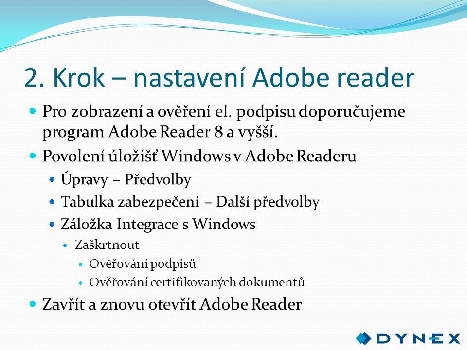 2. Krok – nastavení Adobe reader Pro zobrazení a ověření el. podpisu doporučujeme program Adobe Reader 8 a vyšší. Povolení úložišť Windows v Adobe Rea