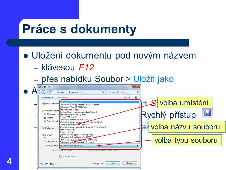 44 Práce s dokumenty Uložení dokumentu pod novým názvem – klávesou F12 – přes nabídku Soubor > Uložit jako Aktualizace dokumentu – klávesovou zkratkou (Ctrl + S) – ikonou diskety na panelu Rychlý přístup – přes nabídku Soubor > Uložit volba typu souboru volba názvu souboru volba umístění
