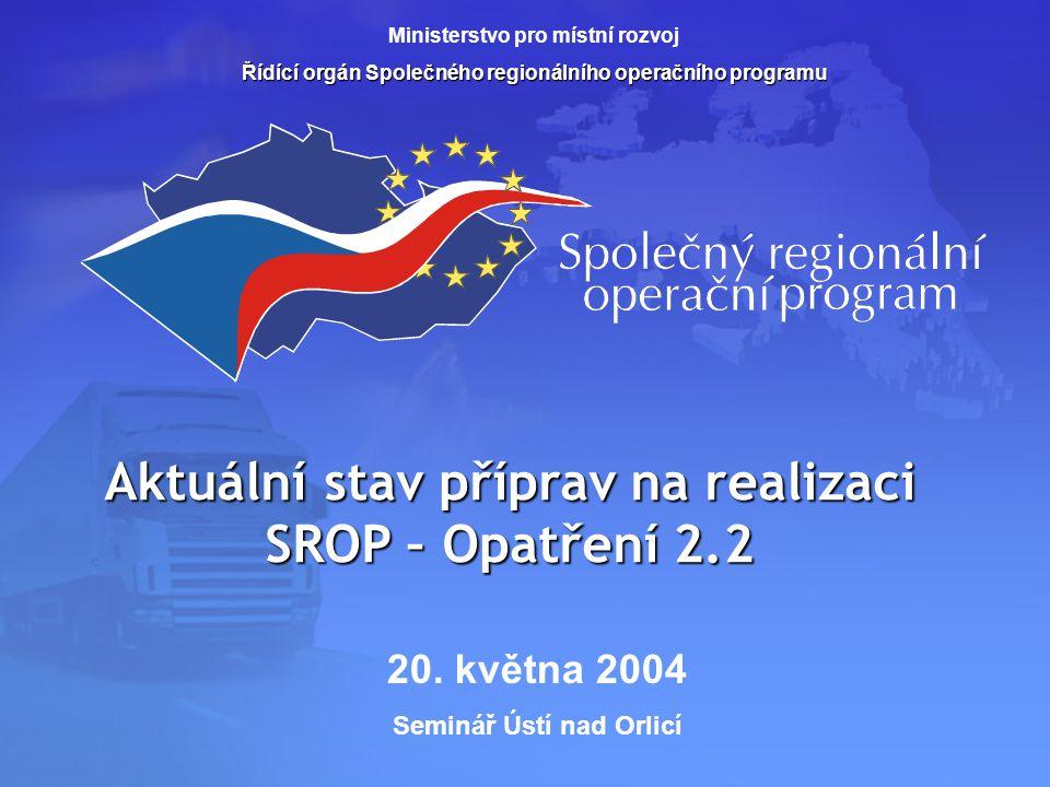 Aktuální stav příprav na realizaci SROP – Opatření 2.2 Ministerstvo pro místní rozvoj Řídící orgán Společného regionálního operačního programu 20. kvě