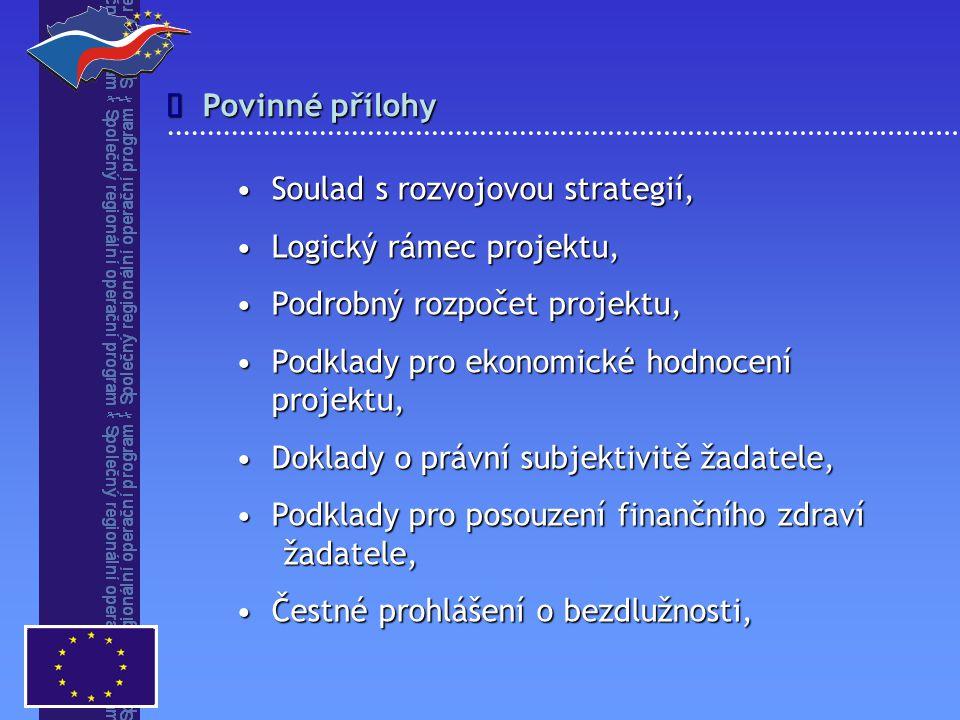Povinné přílohy  Soulad s rozvojovou strategií,Soulad s rozvojovou strategií, Logický rámec projektu,Logický rámec projektu, Podrobný rozpočet projek
