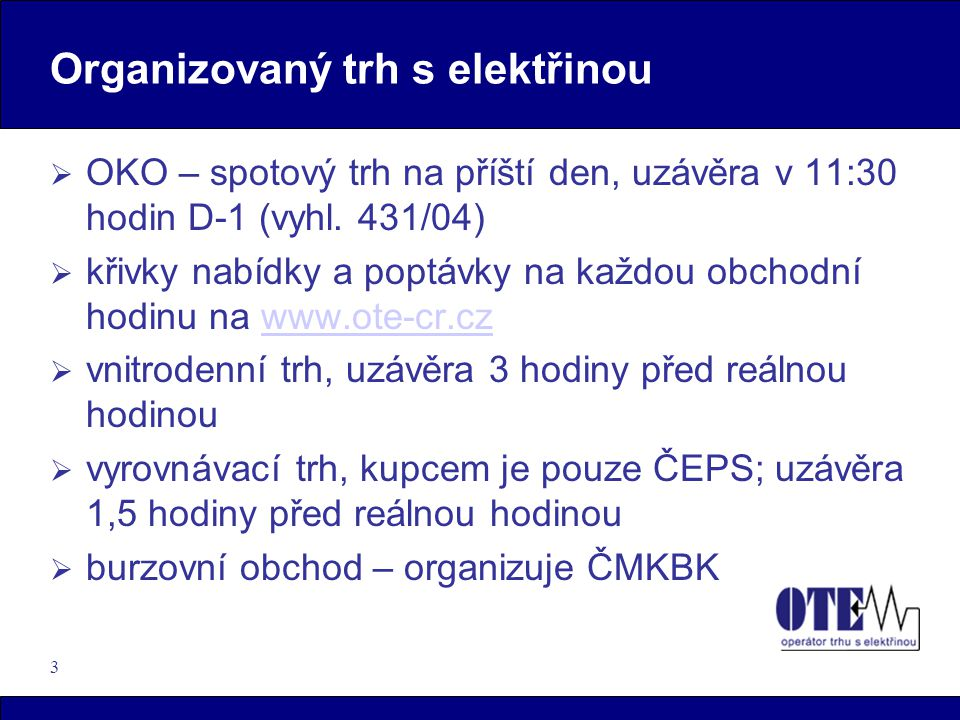 3 Organizovaný trh s elektřinou  OKO – spotový trh na příští den, uzávěra v 11:30 hodin D-1 (vyhl.