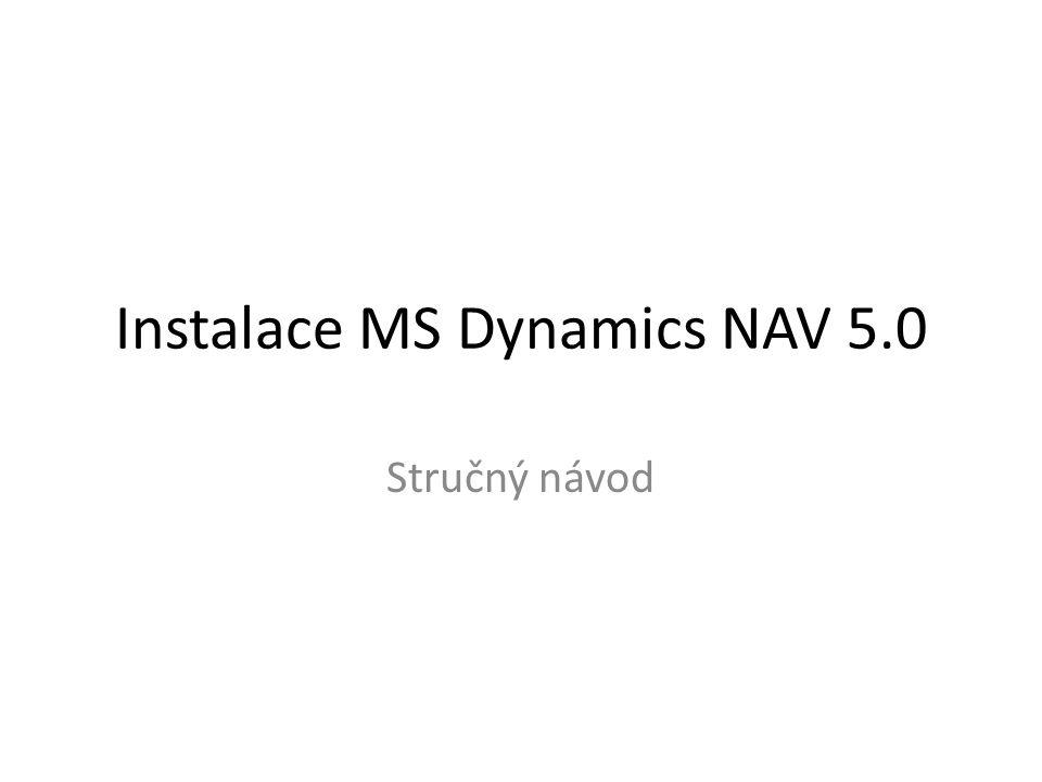 Instalace MS Dynamics NAV 5.0 Stručný návod