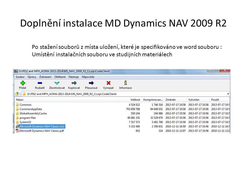 Doplnění instalace MD Dynamics NAV 2009 R2 Po stažení souborů z místa uložení, které je specifikováno ve word souboru : Umístění instalačních souboru