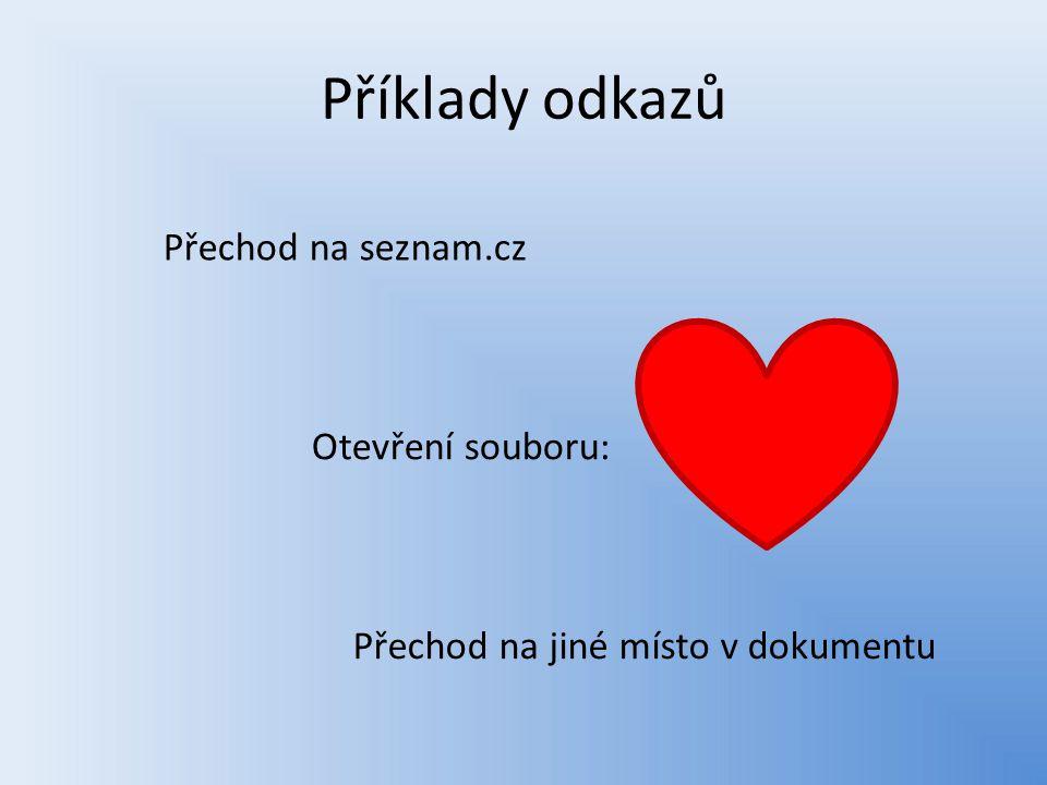 Příklady odkazů Přechod na seznam.cz Otevření souboru: Přechod na jiné místo v dokumentu