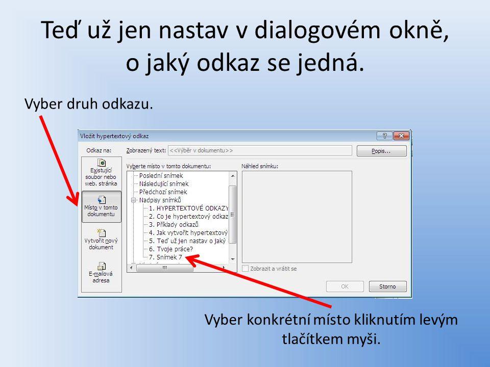Teď už jen nastav v dialogovém okně, o jaký odkaz se jedná. Vyber druh odkazu. Vyber konkrétní místo kliknutím levým tlačítkem myši.