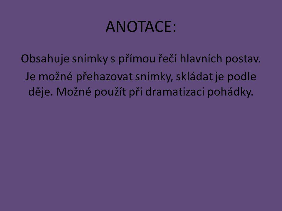 ANOTACE: Obsahuje snímky s přímou řečí hlavních postav. Je možné přehazovat snímky, skládat je podle děje. Možné použít při dramatizaci pohádky.