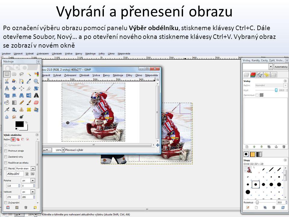 Vybrání a přenesení obrazu Po označení výběru obrazu pomocí panelu Výběr obdélníku, stiskneme klávesy Ctrl+C. Dále otevřeme Soubor, Nový… a po otevřen