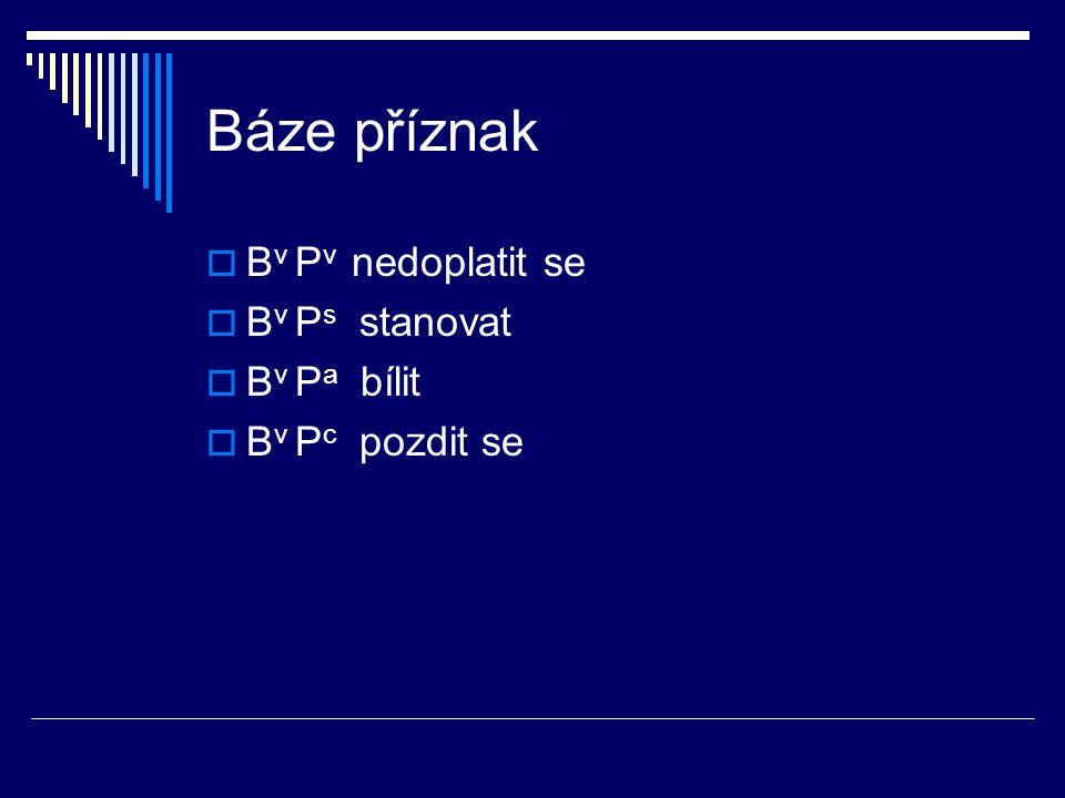 Báze příznak  B v P v nedoplatit se  B v P s stanovat  B v P a bílit  B v P c pozdit se