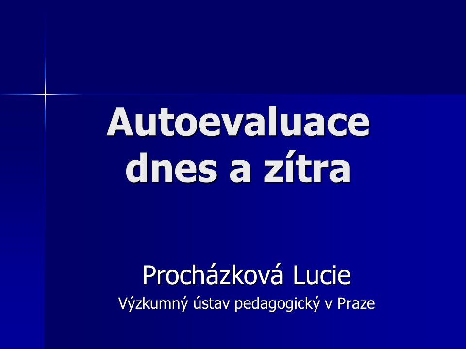 Autoevaluace dnes a zítra Procházková Lucie Výzkumný ústav pedagogický v Praze