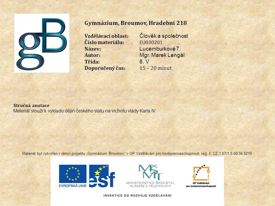 Gymnázium, Broumov, Hradební 218 Vzdělávací oblast: Člověk a společnost Číslo materiálu: EU030201 Název: Lucemburkové 7.